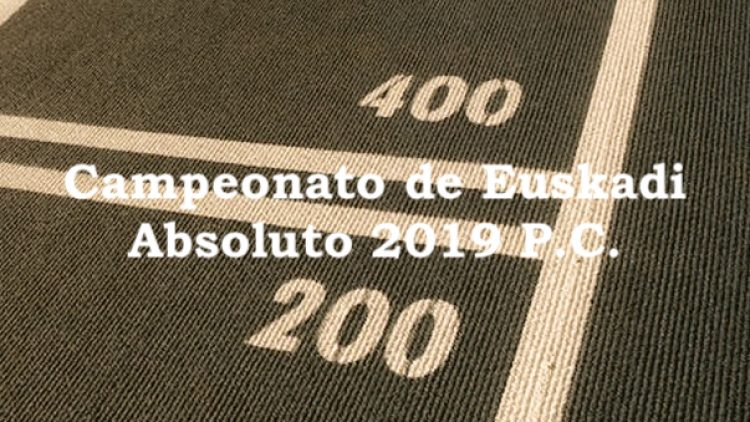 CAMPEONATO DE EUSKADI ABSOLUTO 2019 P.C.